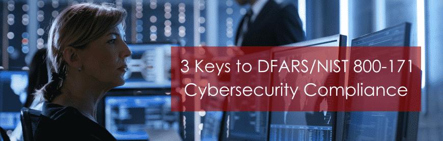 3 Keys to DFARS/NIST 800-171 Compliance