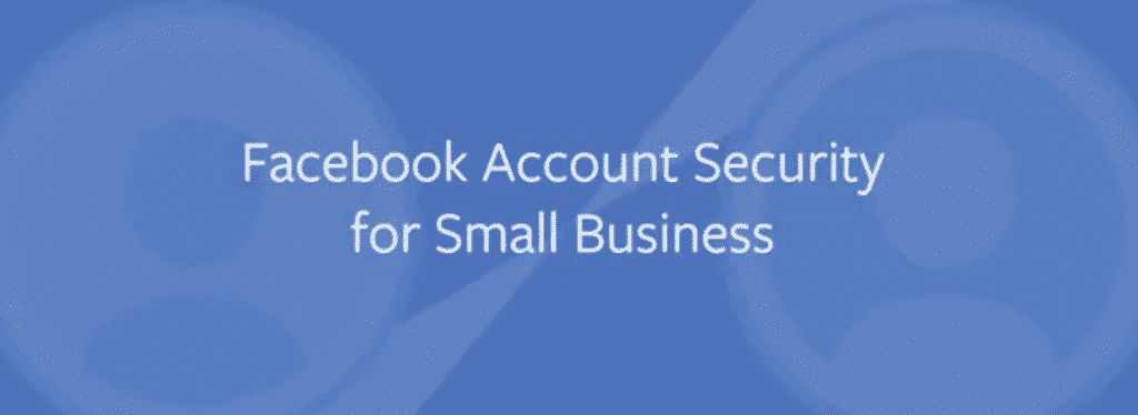 Facebook Account Security for Small Businesses